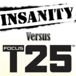 Insanity vs Focus T25 - How These Two Workouts Compare