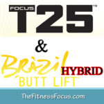 My Brazil Butt Lift and Focus T25 Hybrid Schedule