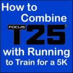 How to Combine Focus T25 and Running to Train for a 5K Race