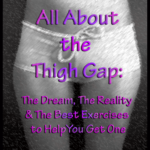 The Thigh Gap: The Good, the Bad & the Reality