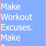 How to Stop Making Excuses and Never Miss a Workout Again