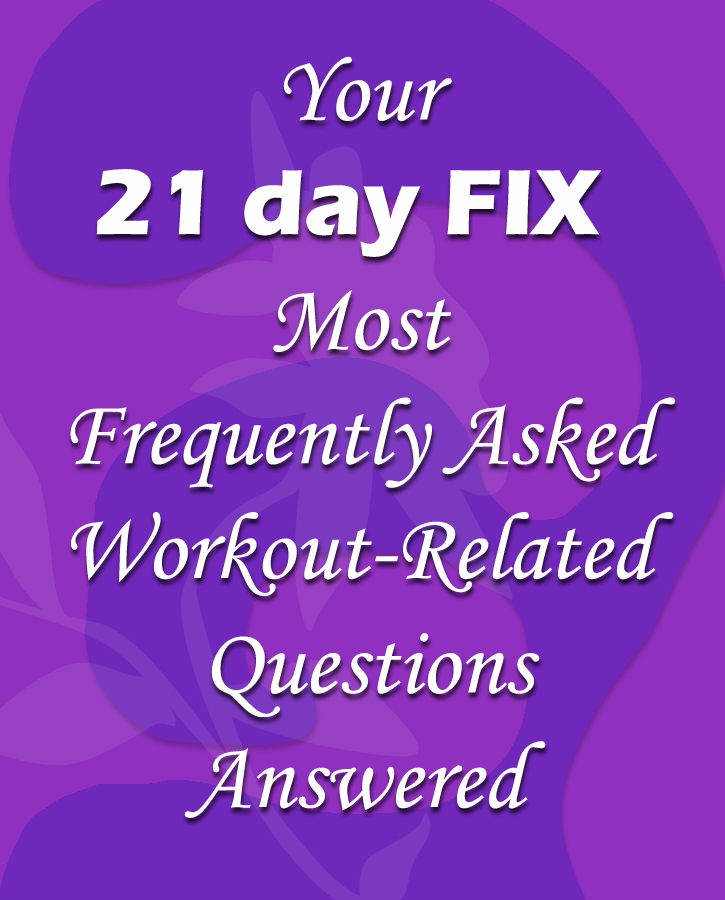 "21 Day Fix Frequently Asked ""WORKOUT"" Questions Answered"