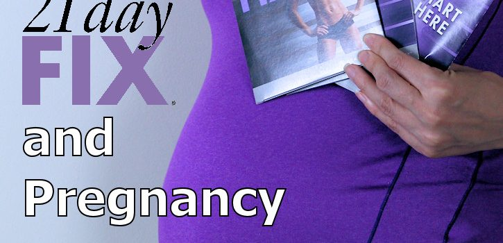 21 day fix and pregnancy