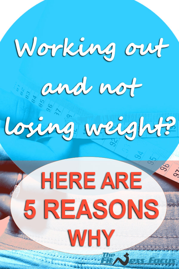 5 Reasons you are working out but not losing weight.