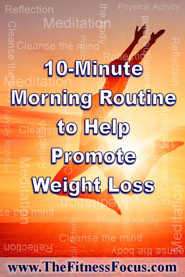 A 10-minute morning routine that you can follow daily to help promote weight loss.